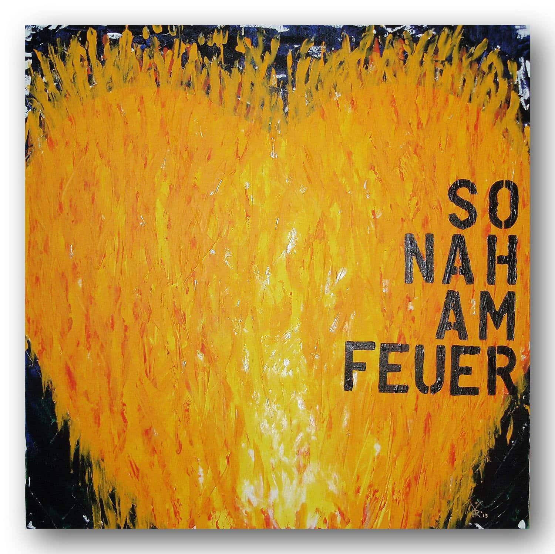 So nah am Feuer - Acrylic / Canvas 80 x 80 cm, 31.5 x 31.5 inch
